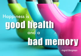 Happiness-Is-Good-Health-and-a-Bad-Memory